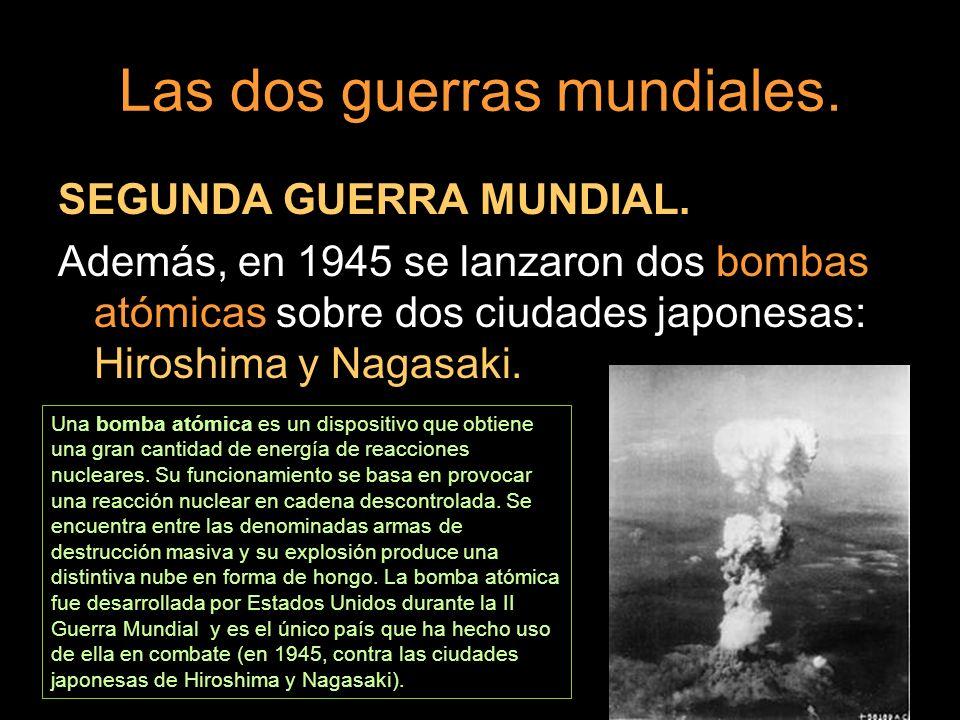 SEGUNDA GUERRA MUNDIAL. Además, en 1945 se lanzaron dos bombas atómicas sobre dos ciudades japonesas: Hiroshima y Nagasaki. Una bomba atómica es un di