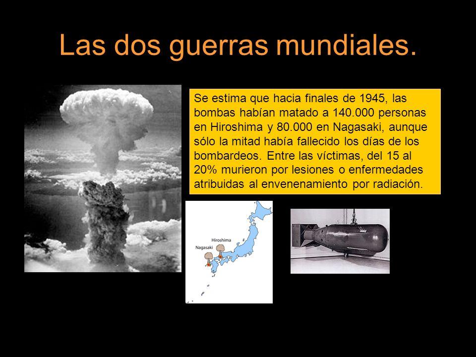 Las dos guerras mundiales. Se estima que hacia finales de 1945, las bombas habían matado a 140.000 personas en Hiroshima y 80.000 en Nagasaki, aunque