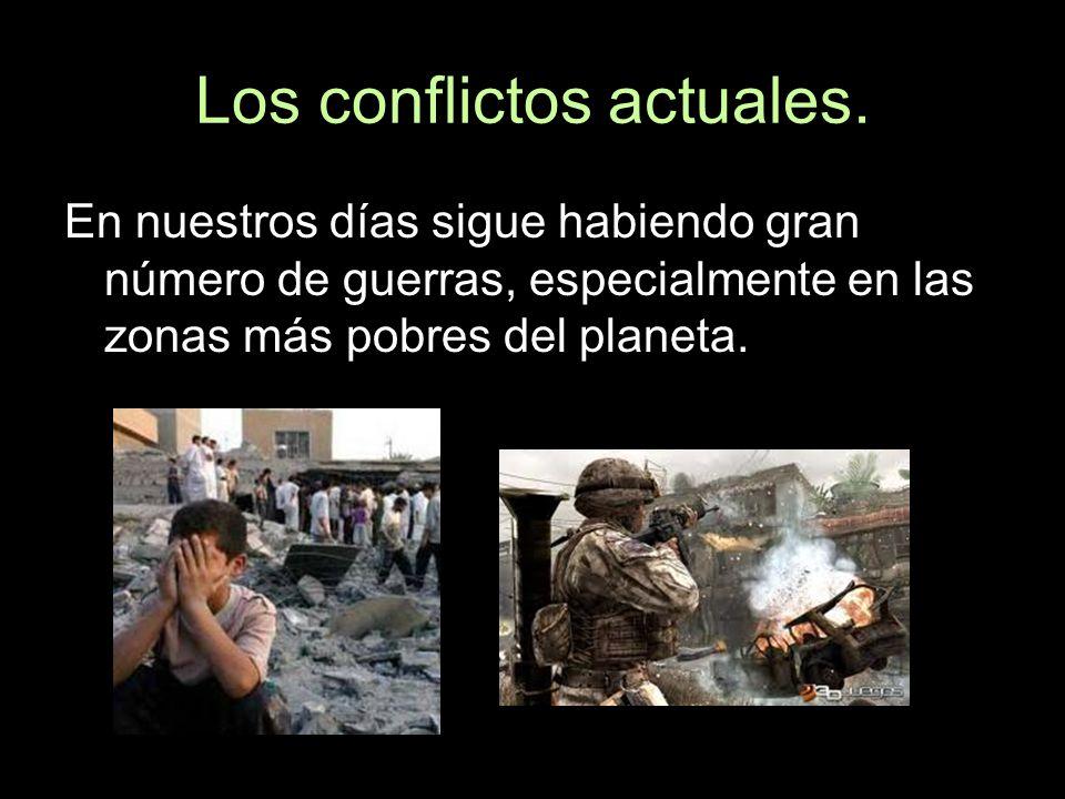 Los conflictos actuales. En nuestros días sigue habiendo gran número de guerras, especialmente en las zonas más pobres del planeta.