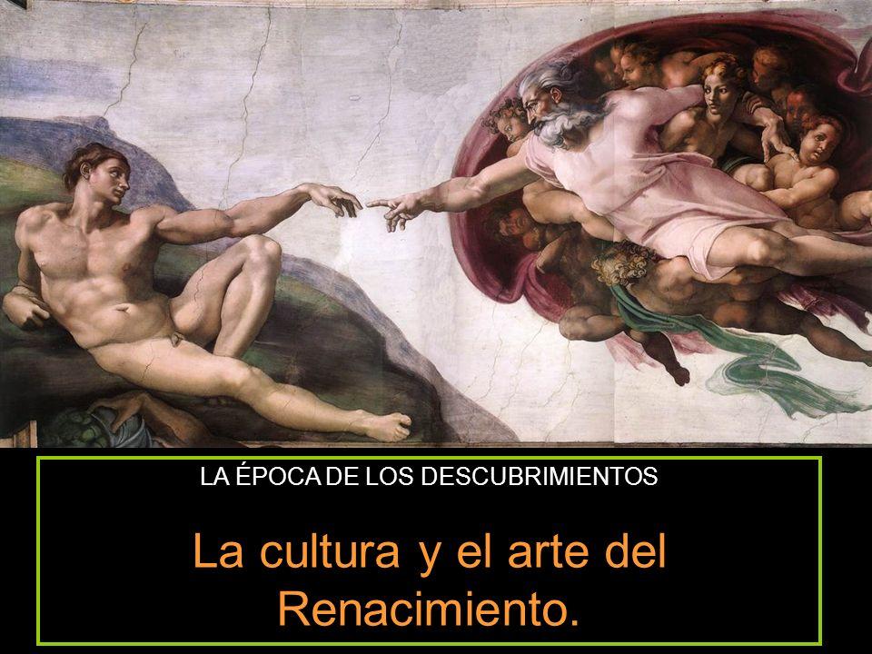 LA ÉPOCA DE LOS DESCUBRIMIENTOS La cultura y el arte del Renacimiento.