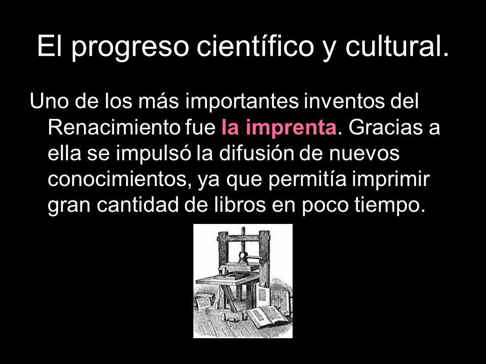 Uno de los más importantes inventos del Renacimiento fue la imprenta. Gracias a ella se impulsó la difusión de nuevos conocimientos, ya que permitía i