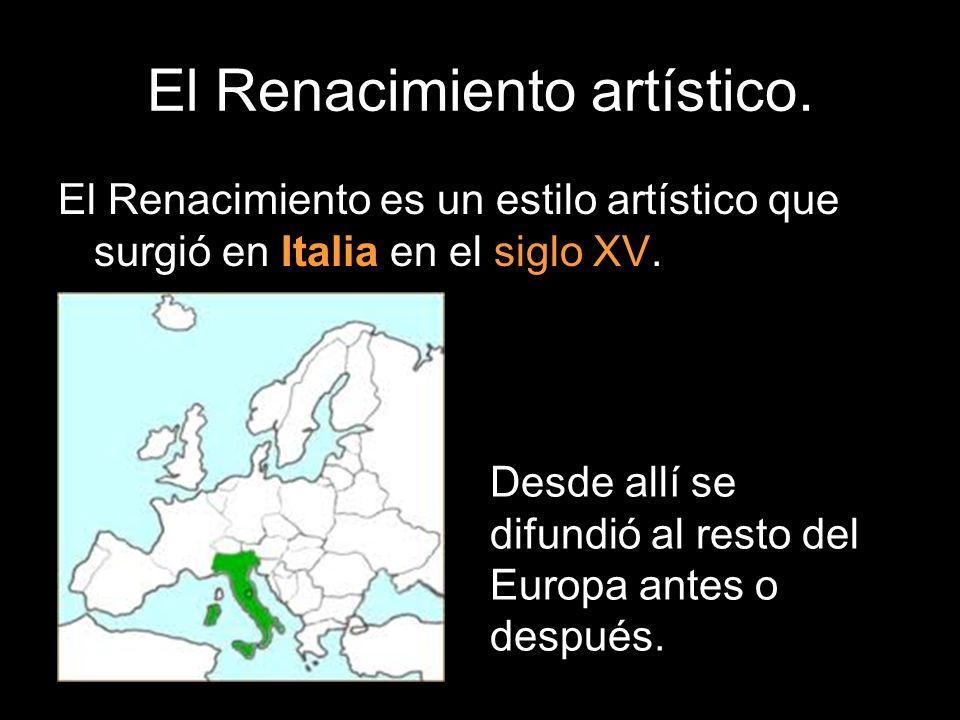 El Renacimiento artístico. El Renacimiento es un estilo artístico que surgió en Italia en el siglo XV. Desde allí se difundió al resto del Europa ante