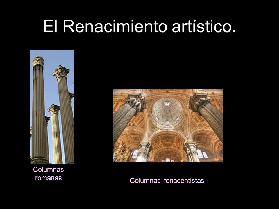El Renacimiento artístico. Columnas romanas Columnas renacentistas