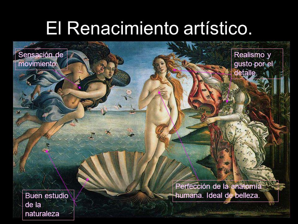 El Renacimiento artístico. Buen estudio de la naturaleza Perfección de la anatomía humana. Ideal de belleza. Sensación de movimiento. Realismo y gusto