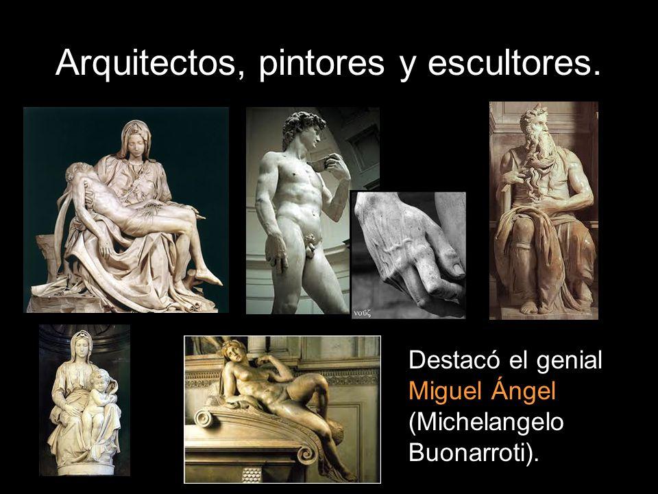 Arquitectos, pintores y escultores. Destacó el genial Miguel Ángel (Michelangelo Buonarroti).