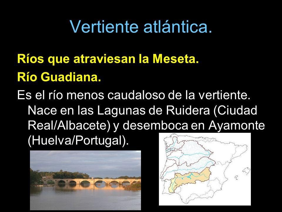 Vertiente atlántica. Ríos que atraviesan la Meseta. Río Guadiana. Es el río menos caudaloso de la vertiente. Nace en las Lagunas de Ruidera (Ciudad Re