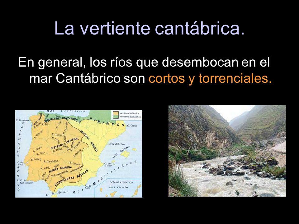 La vertiente cantábrica. En general, los ríos que desembocan en el mar Cantábrico son cortos y torrenciales.