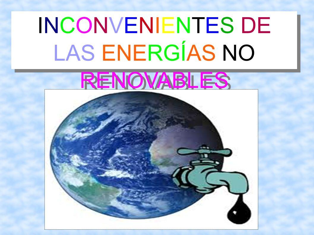 INCONVENIENTES DE LAS ENERGÍAS NO RENOVABLES