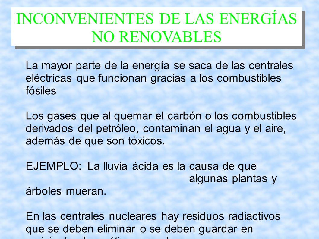 INCONVENIENTES DE LAS ENERGÍAS NO RENOVABLES La contaminación usada por las centrales térmicas: Uno de los problemas asociados a las centrales térmicas de carbón o petróleo es la contaminación provocada por los gases emitidos a la atmósfera durante la combustión del petróleo o el carbón.