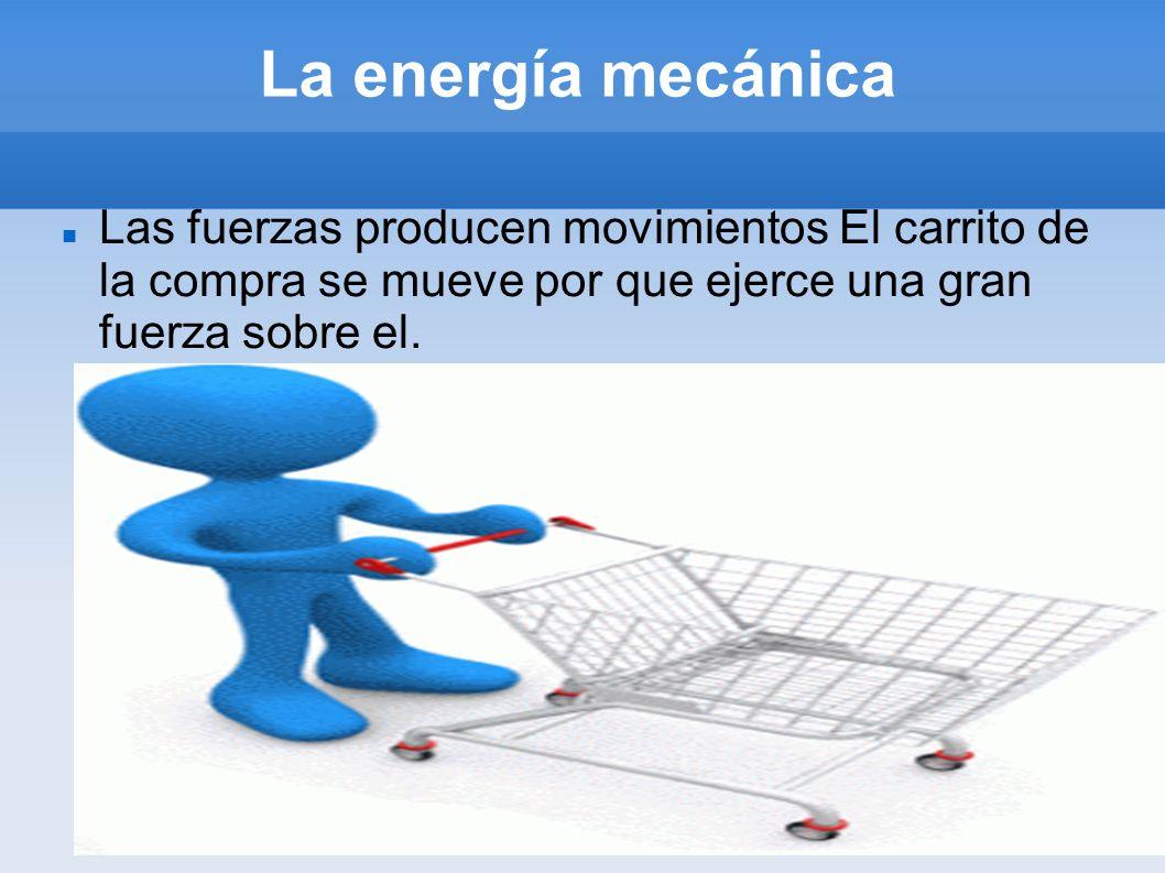 La energía mecánica Las fuerzas producen deformaciones.