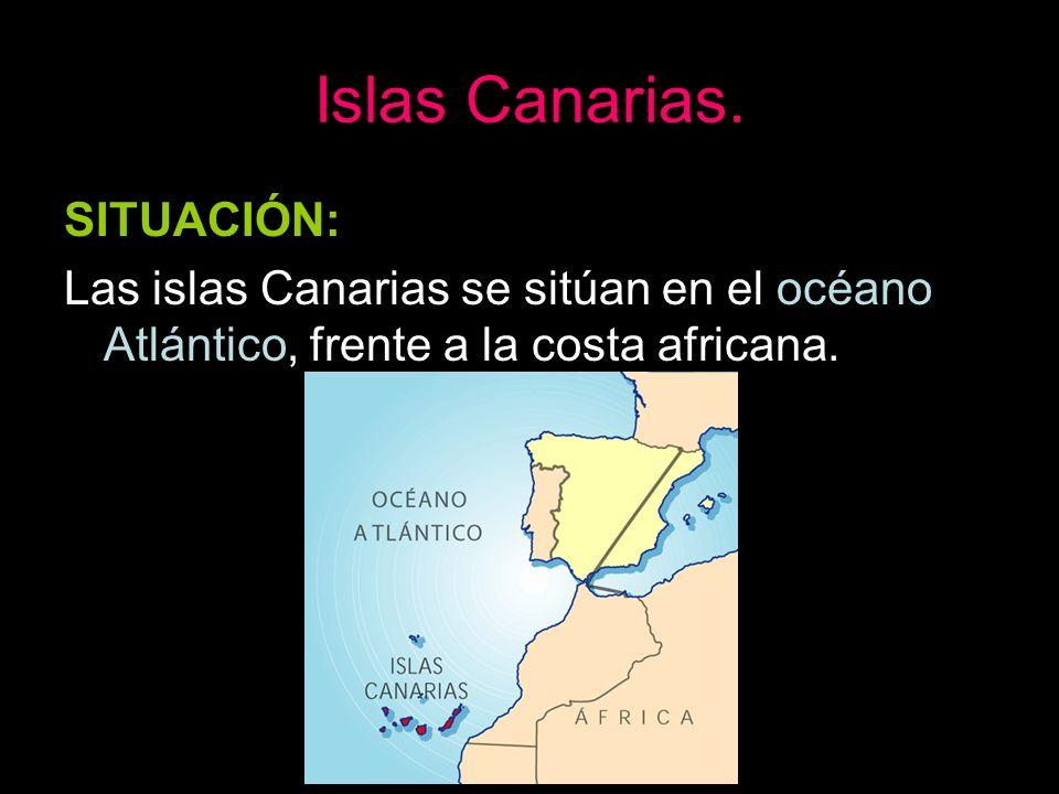 Islas Canarias. SITUACIÓN: Las islas Canarias se sitúan en el océano Atlántico, frente a la costa africana.