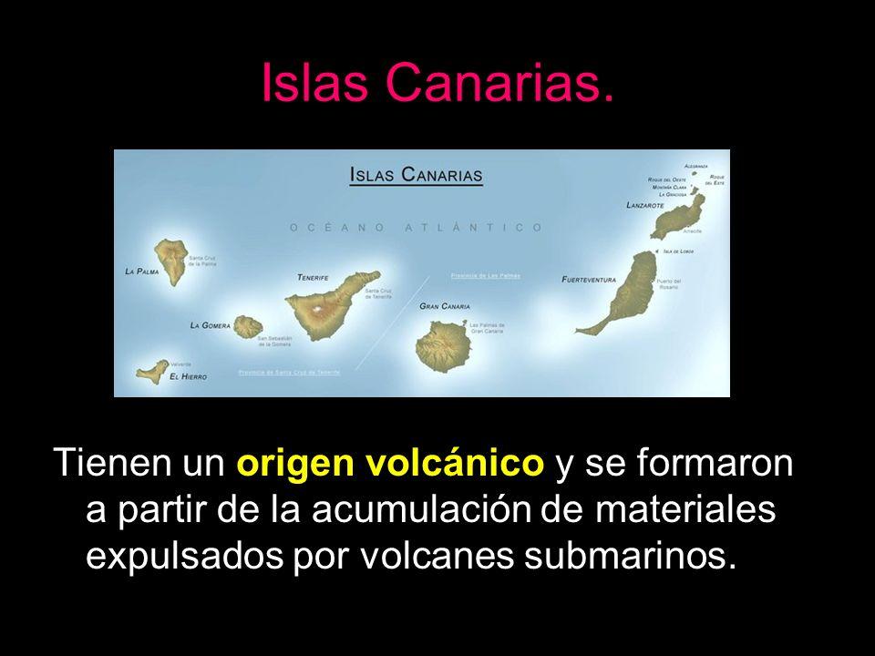 Islas Canarias. Tienen un origen volcánico y se formaron a partir de la acumulación de materiales expulsados por volcanes submarinos.
