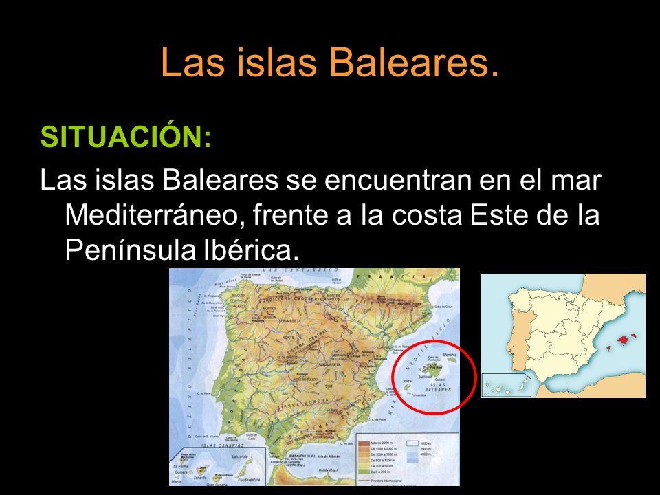 Las islas Baleares. SITUACIÓN: Las islas Baleares se encuentran en el mar Mediterráneo, frente a la costa Este de la Península Ibérica.