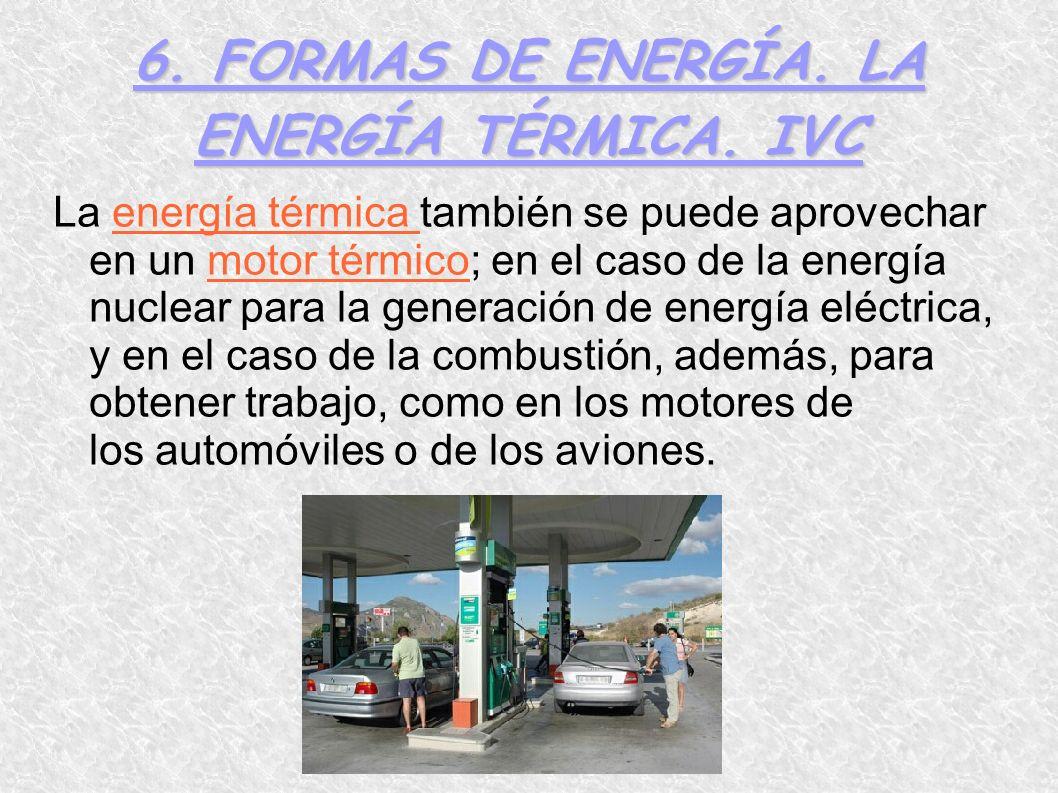 6. FORMAS DE ENERGÍA. LA ENERGÍA TÉRMICA. IVC La energía térmica también se puede aprovechar en un motor térmico; en el caso de la energía nuclear par