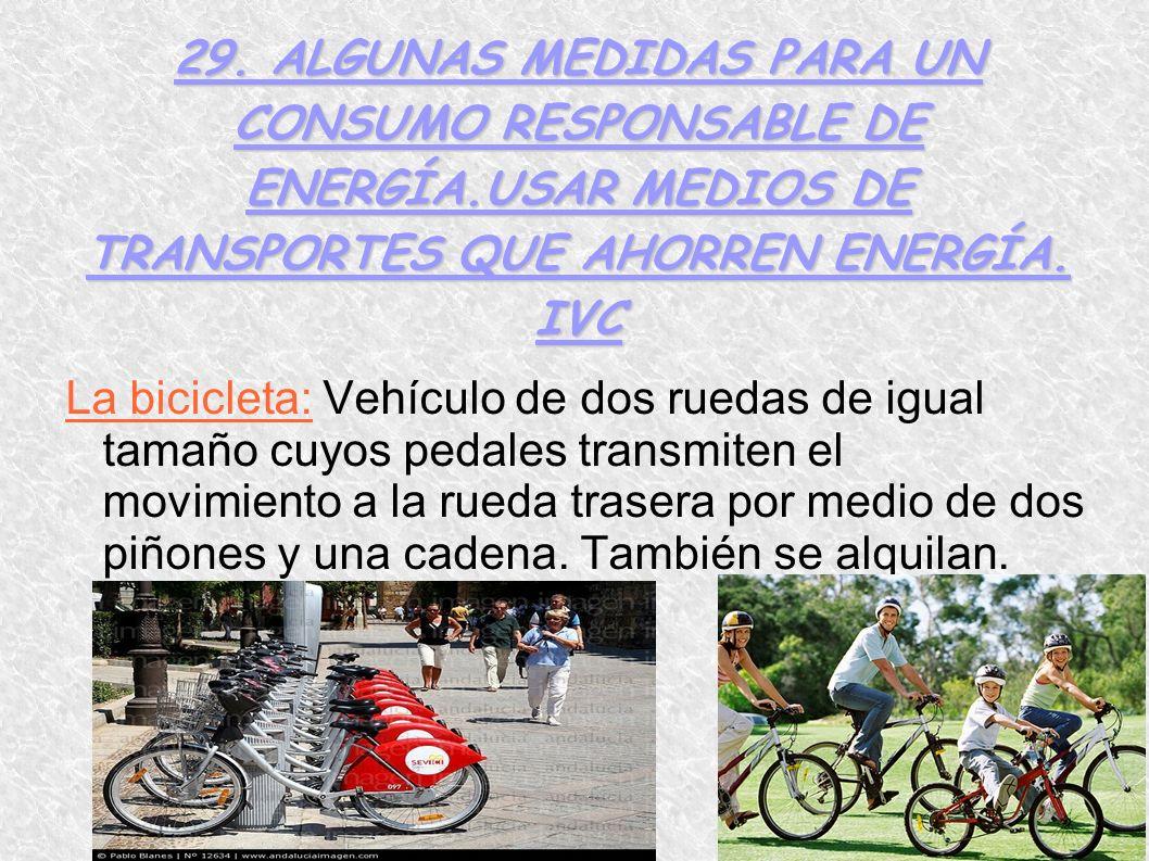 29. ALGUNAS MEDIDAS PARA UN CONSUMO RESPONSABLE DE ENERGÍA.USAR MEDIOS DE TRANSPORTES QUE AHORREN ENERGÍA. IVC La bicicleta: Vehículo de dos ruedas de