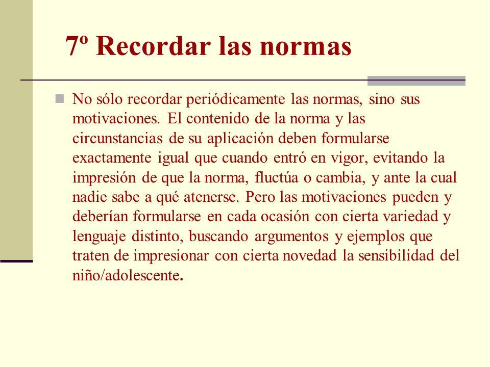 7º Recordar las normas No sólo recordar periódicamente las normas, sino sus motivaciones. El contenido de la norma y las circunstancias de su aplicaci