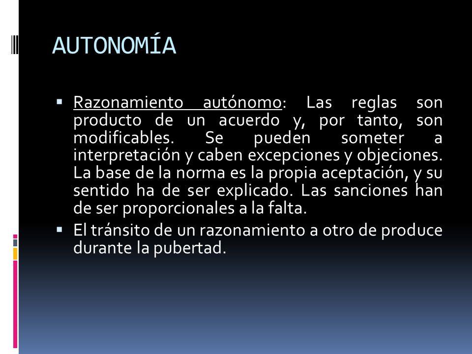 AUTONOMÍA Razonamiento autónomo: Las reglas son producto de un acuerdo y, por tanto, son modificables. Se pueden someter a interpretación y caben exce