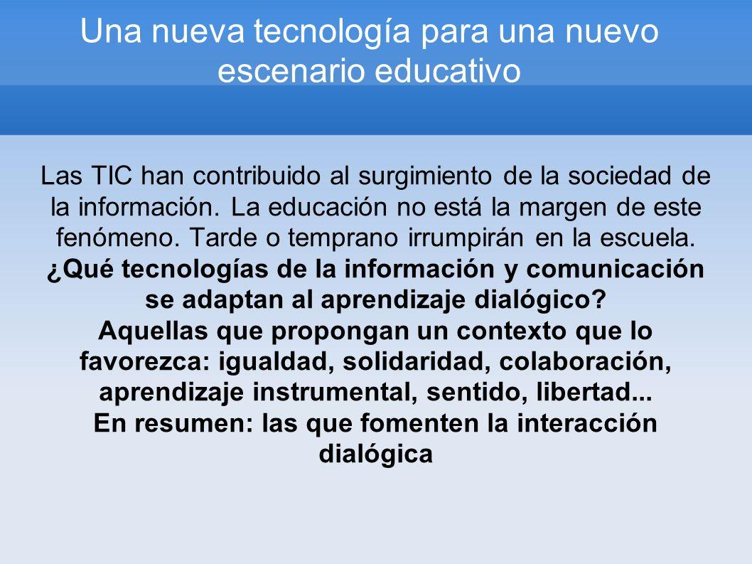 Una nueva tecnología para una nuevo escenario educativo Las TIC han contribuido al surgimiento de la sociedad de la información. La educación no está