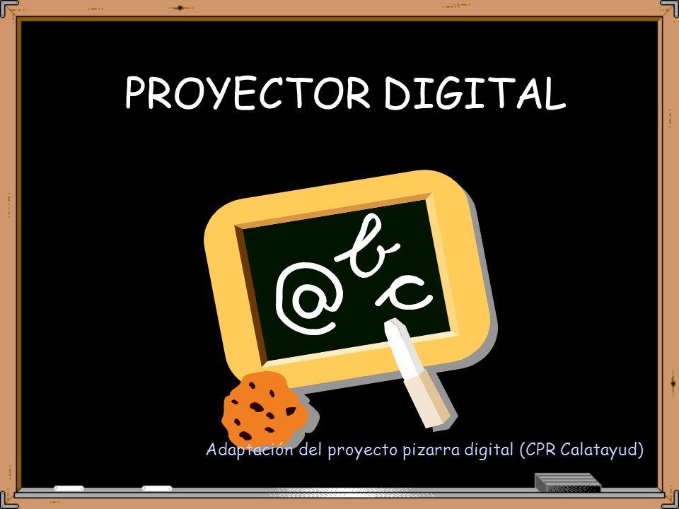 PROYECTOR DIGITAL Adaptación del proyecto pizarra digital (CPR Calatayud)