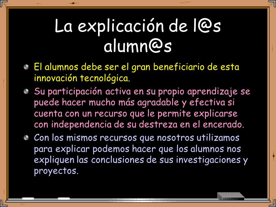 La explicación de l@s alumn@s El alumnos debe ser el gran beneficiario de esta innovación tecnológica.