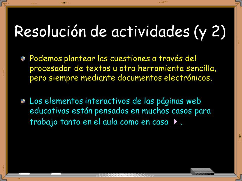 Resolución de actividades (y 2) Podemos plantear las cuestiones a través del procesador de textos u otra herramienta sencilla, pero siempre mediante documentos electrónicos.