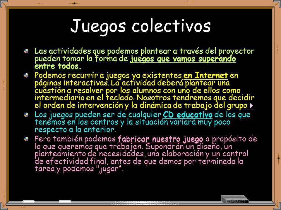 Juegos colectivos Las actividades que podemos plantear a través del proyector pueden tomar la forma de juegos que vamos superando entre todos.