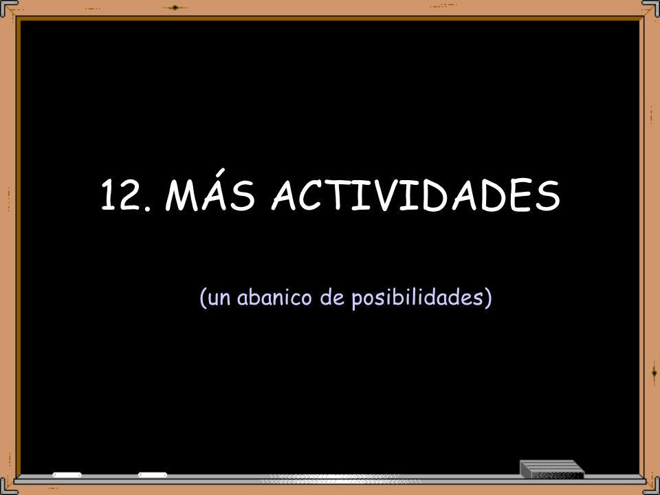 12. MÁS ACTIVIDADES (un abanico de posibilidades)
