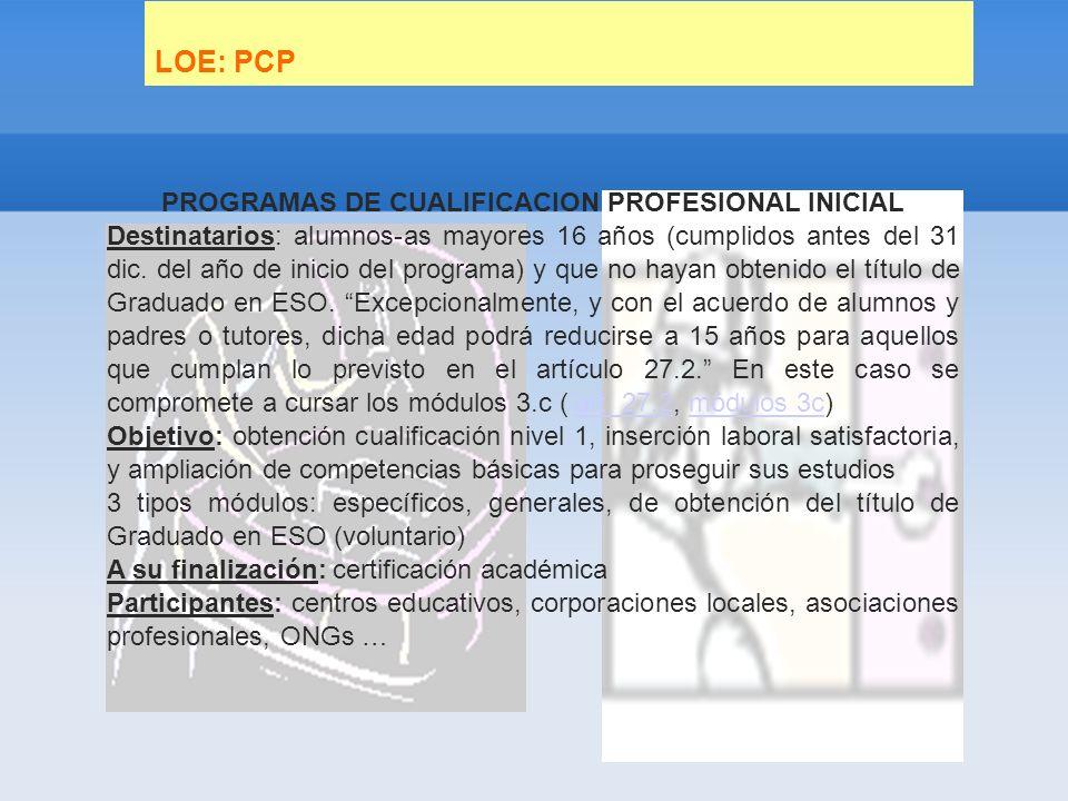 LOE: PCP PROGRAMAS DE CUALIFICACION PROFESIONAL INICIAL Destinatarios: alumnos-as mayores 16 años (cumplidos antes del 31 dic.