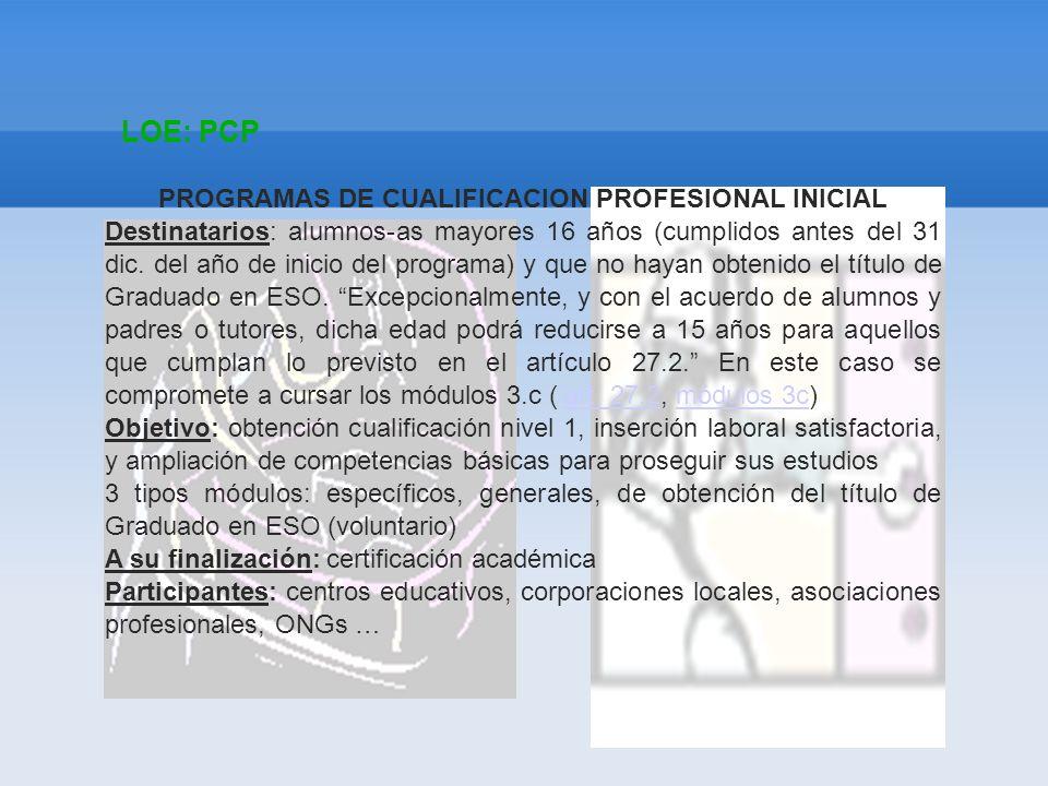 LOE: PCP PROGRAMAS DE CUALIFICACION PROFESIONAL INICIAL Destinatarios: alumnos-as mayores 16 años (cumplidos antes del 31 dic. del año de inicio del p