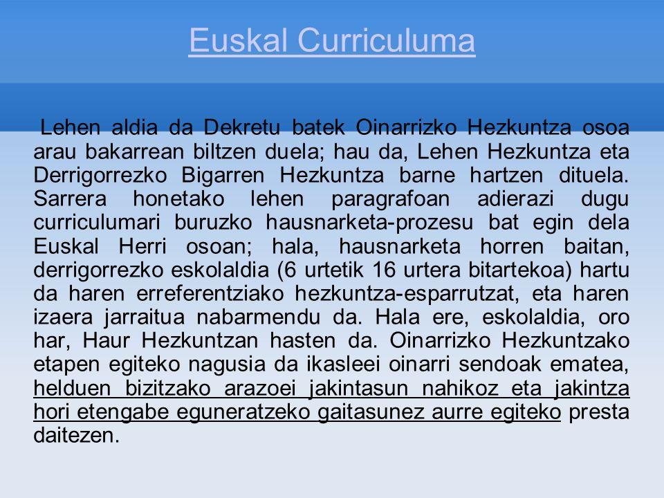 Euskal Curriculuma Lehen aldia da Dekretu batek Oinarrizko Hezkuntza osoa arau bakarrean biltzen duela; hau da, Lehen Hezkuntza eta Derrigorrezko Biga