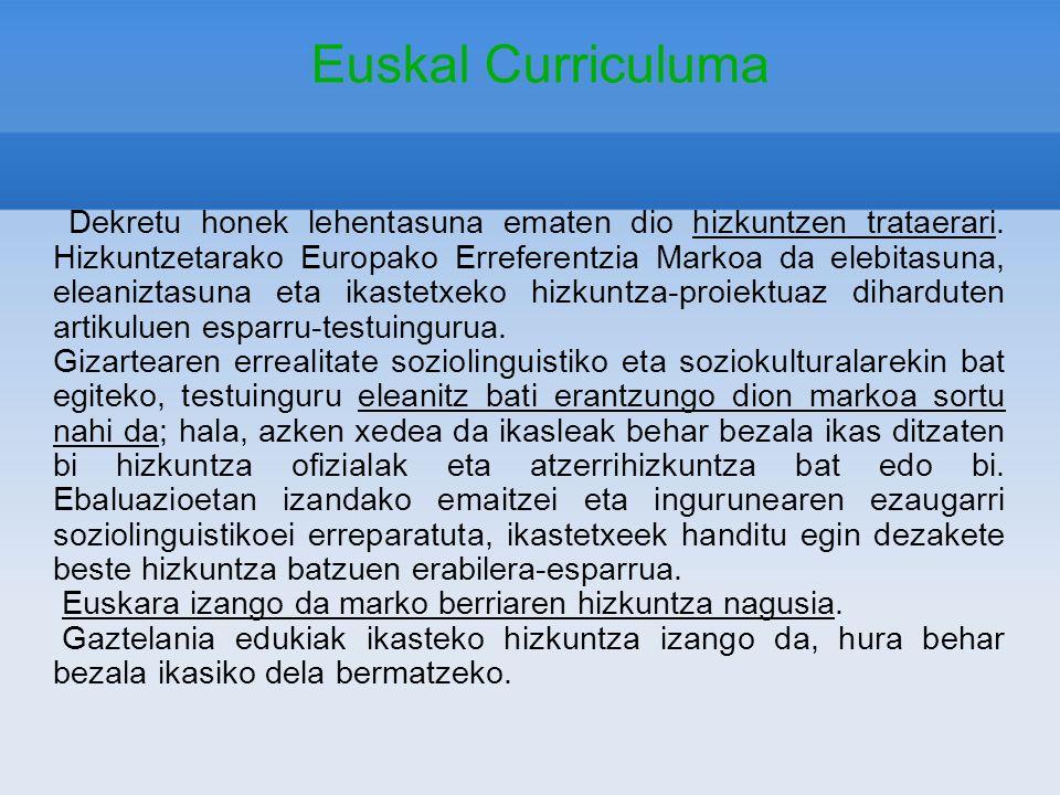 Euskal Curriculuma Dekretu honek lehentasuna ematen dio hizkuntzen trataerari. Hizkuntzetarako Europako Erreferentzia Markoa da elebitasuna, eleanizta