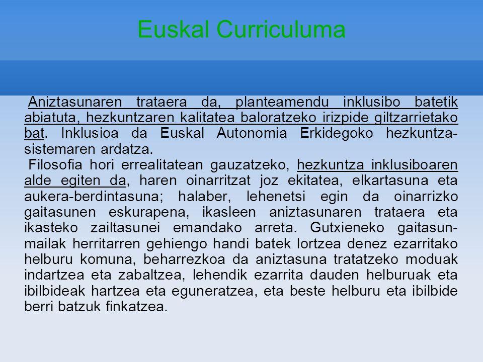 Euskal Curriculuma Aniztasunaren trataera da, planteamendu inklusibo batetik abiatuta, hezkuntzaren kalitatea baloratzeko irizpide giltzarrietako bat.
