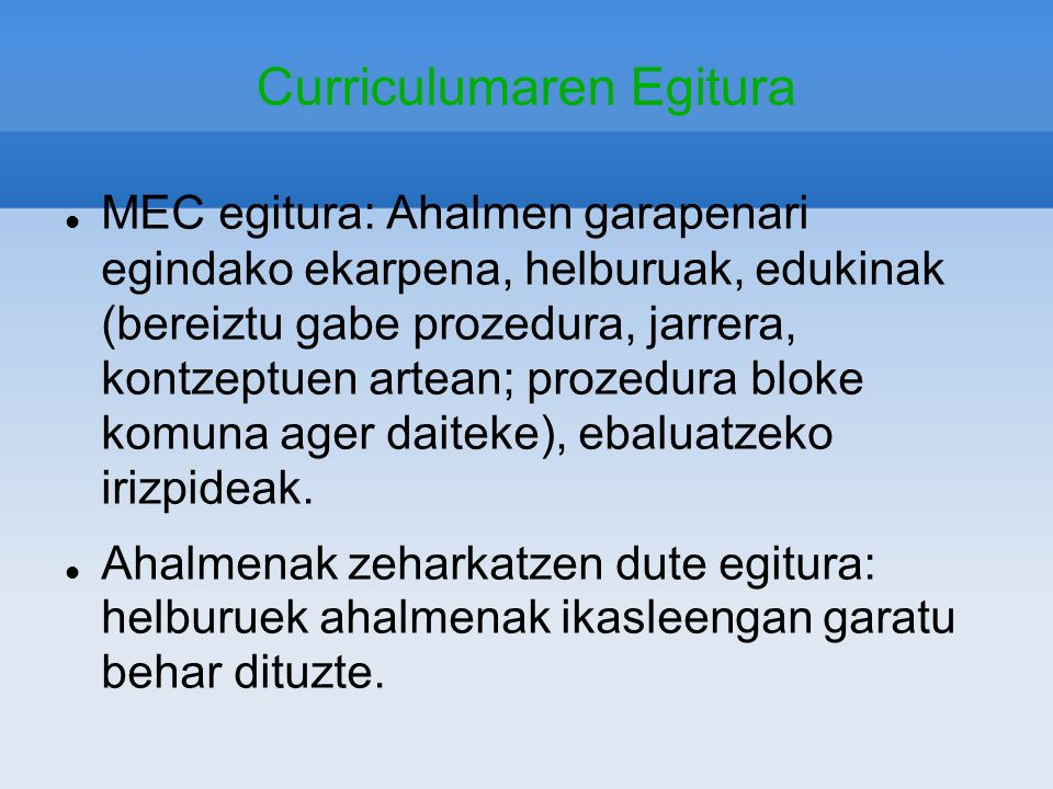 Curriculumaren Egitura MEC egitura: Ahalmen garapenari egindako ekarpena, helburuak, edukinak (bereiztu gabe prozedura, jarrera, kontzeptuen artean; p