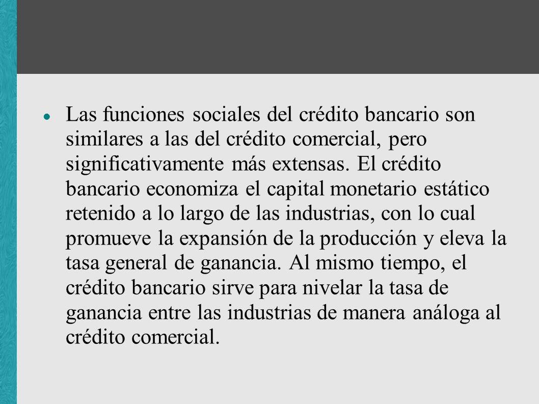 Las funciones sociales del crédito bancario son similares a las del crédito comercial, pero significativamente más extensas. El crédito bancario econo
