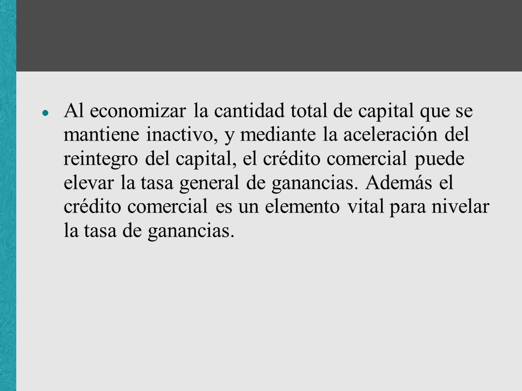 Al economizar la cantidad total de capital que se mantiene inactivo, y mediante la aceleración del reintegro del capital, el crédito comercial puede e