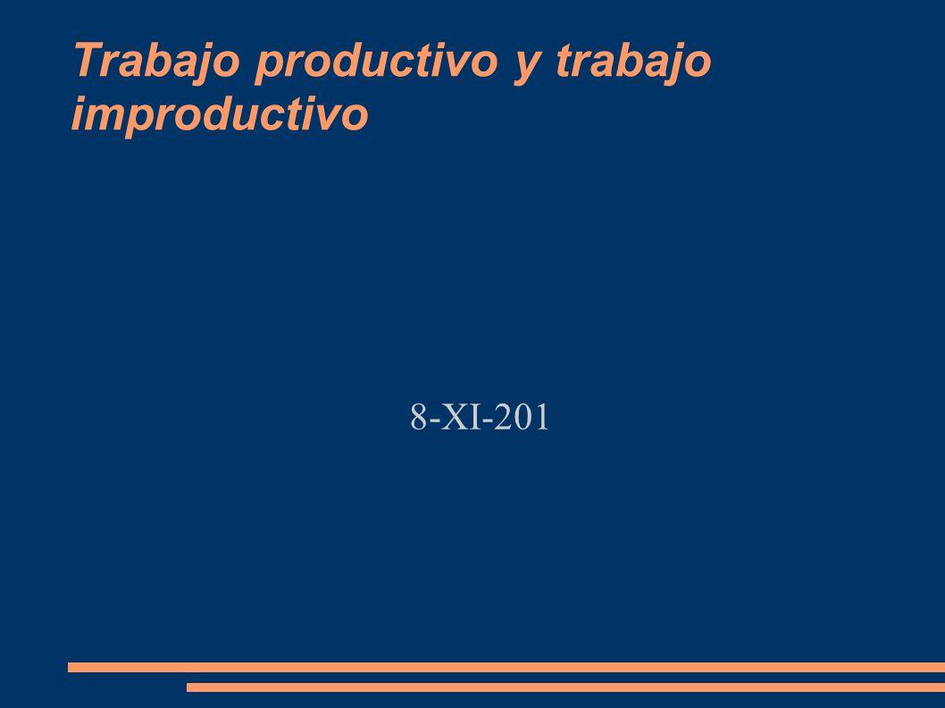 Trabajo productivo y trabajo improductivo 8-XI-201