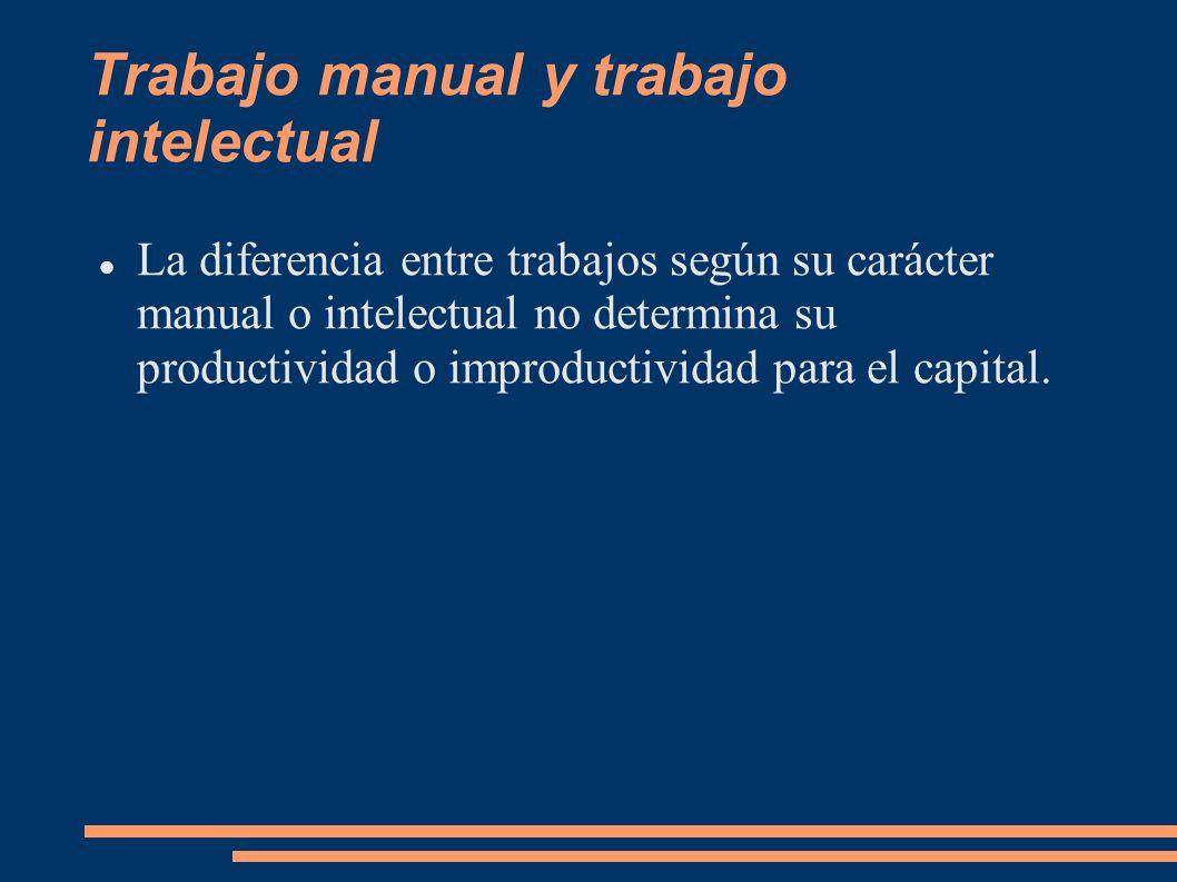 Producción y circulación En la definición anterior faltó precisar que sólo el trabajo que se cambia por capital productivo es trabajo productivo.