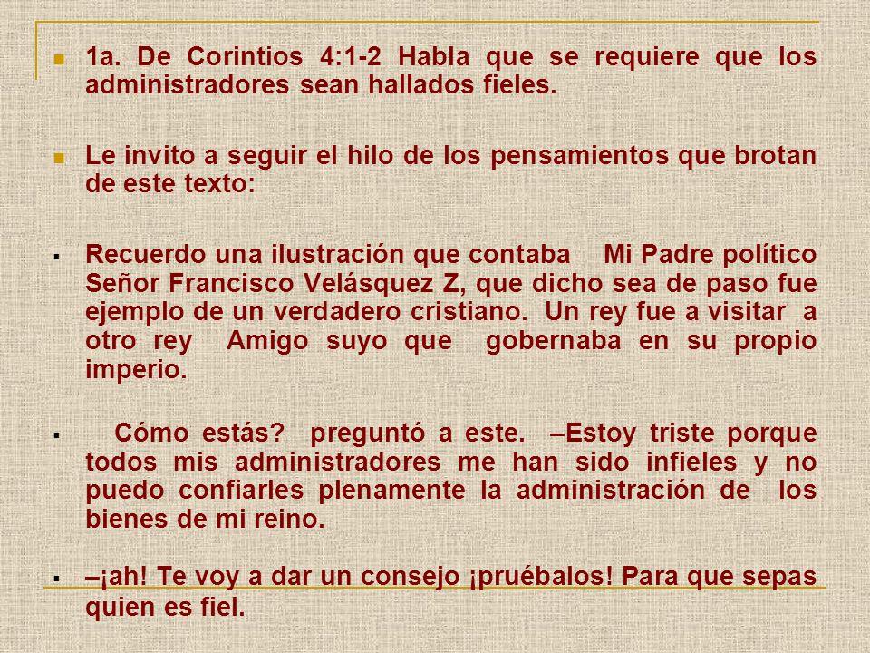 1a. De Corintios 4:1-2 Habla que se requiere que los administradores sean hallados fieles. Le invito a seguir el hilo de los pensamientos que brotan d