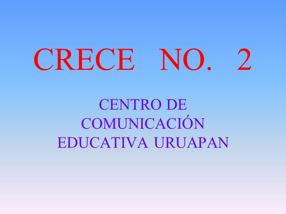 CRECE NO. 2 CENTRO DE COMUNICACIÓN EDUCATIVA URUAPAN