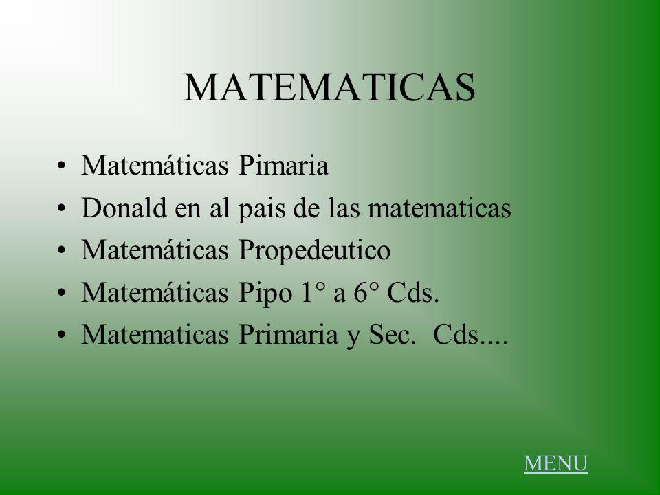 MATEMATICAS Matemáticas Pimaria Donald en al pais de las matematicas Matemáticas Propedeutico Matemáticas Pipo 1° a 6° Cds. Matematicas Primaria y Sec