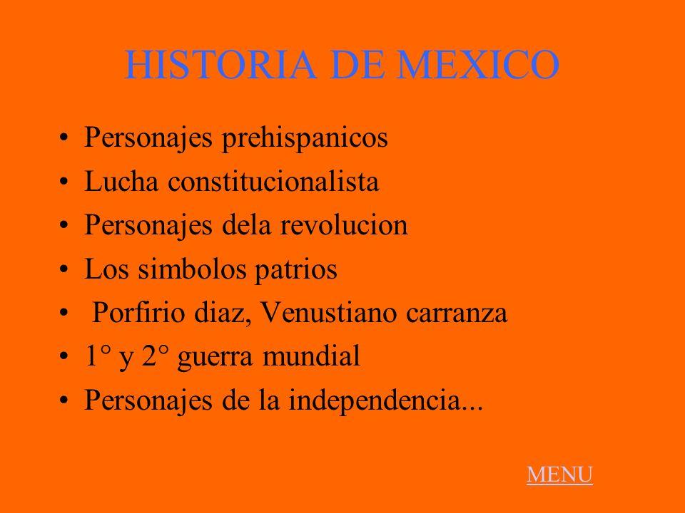 HISTORIA DE MEXICO Personajes prehispanicos Lucha constitucionalista Personajes dela revolucion Los simbolos patrios Porfirio diaz, Venustiano carranz