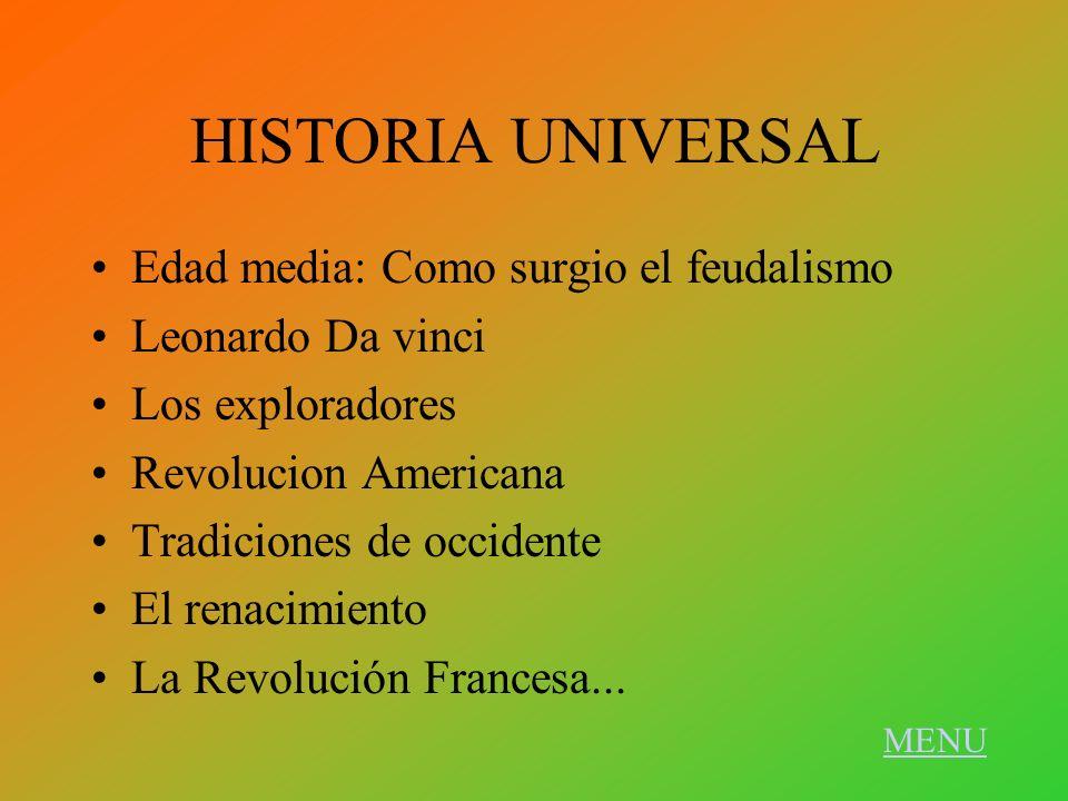 HISTORIA UNIVERSAL Edad media: Como surgio el feudalismo Leonardo Da vinci Los exploradores Revolucion Americana Tradiciones de occidente El renacimie
