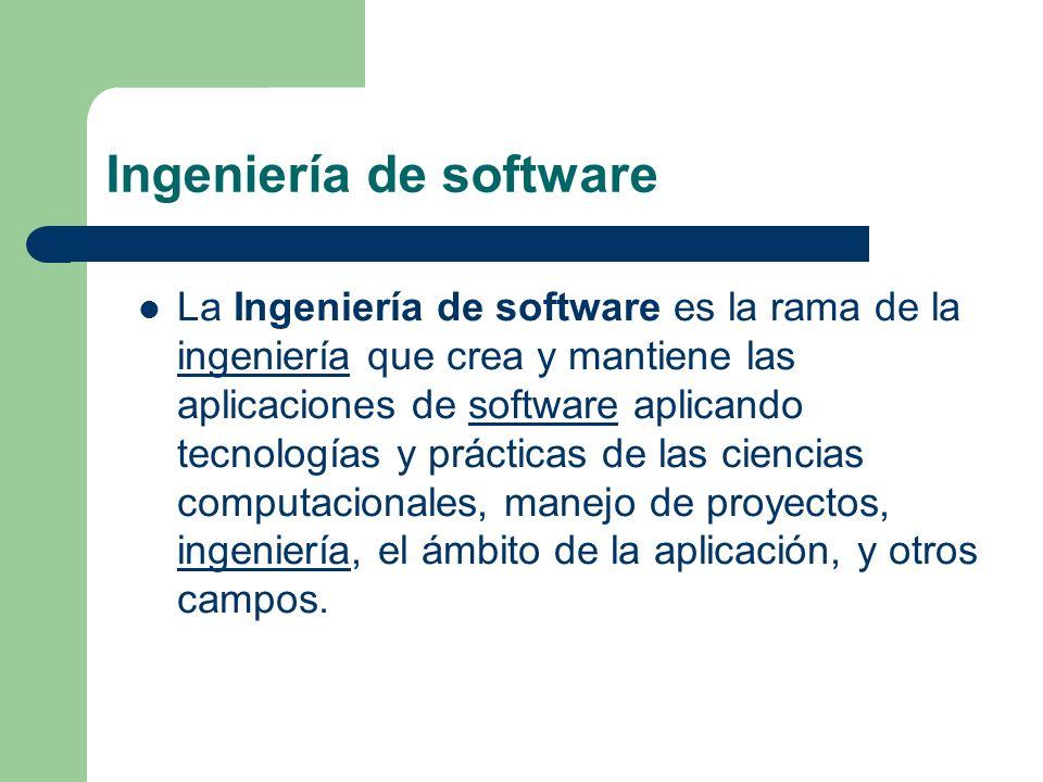 Ingeniería de software La Ingeniería de software es la rama de la ingeniería que crea y mantiene las aplicaciones de software aplicando tecnologías y