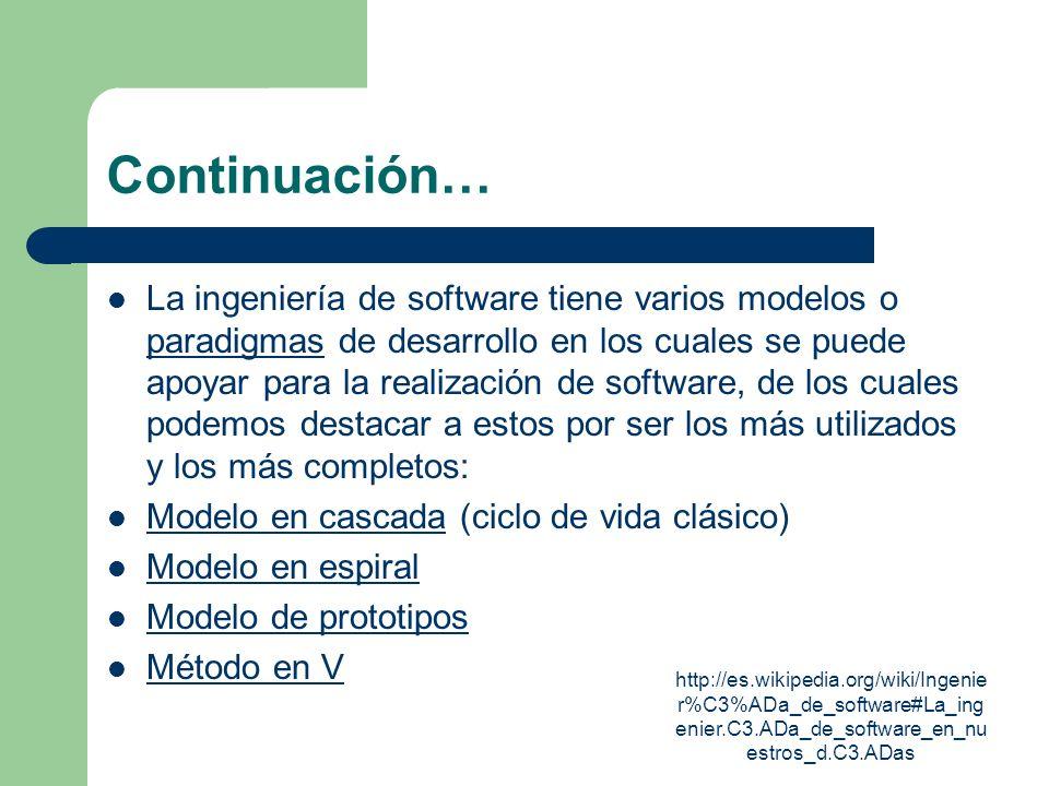 http://es.wikipedia.org/wiki/Ingenie r%C3%ADa_de_software#La_ing enier.C3.ADa_de_software_en_nu estros_d.C3.ADas Continuación… La ingeniería de softwa
