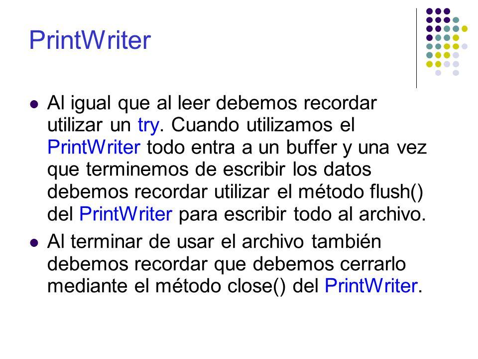 Al igual que al leer debemos recordar utilizar un try. Cuando utilizamos el PrintWriter todo entra a un buffer y una vez que terminemos de escribir lo