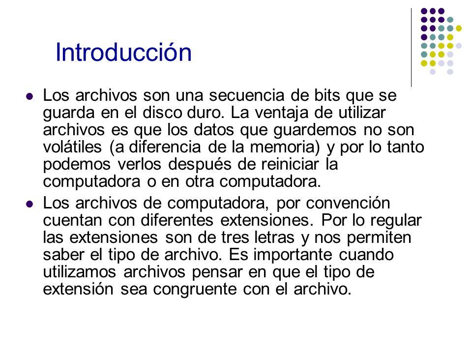 Introducción Los archivos son una secuencia de bits que se guarda en el disco duro. La ventaja de utilizar archivos es que los datos que guardemos no