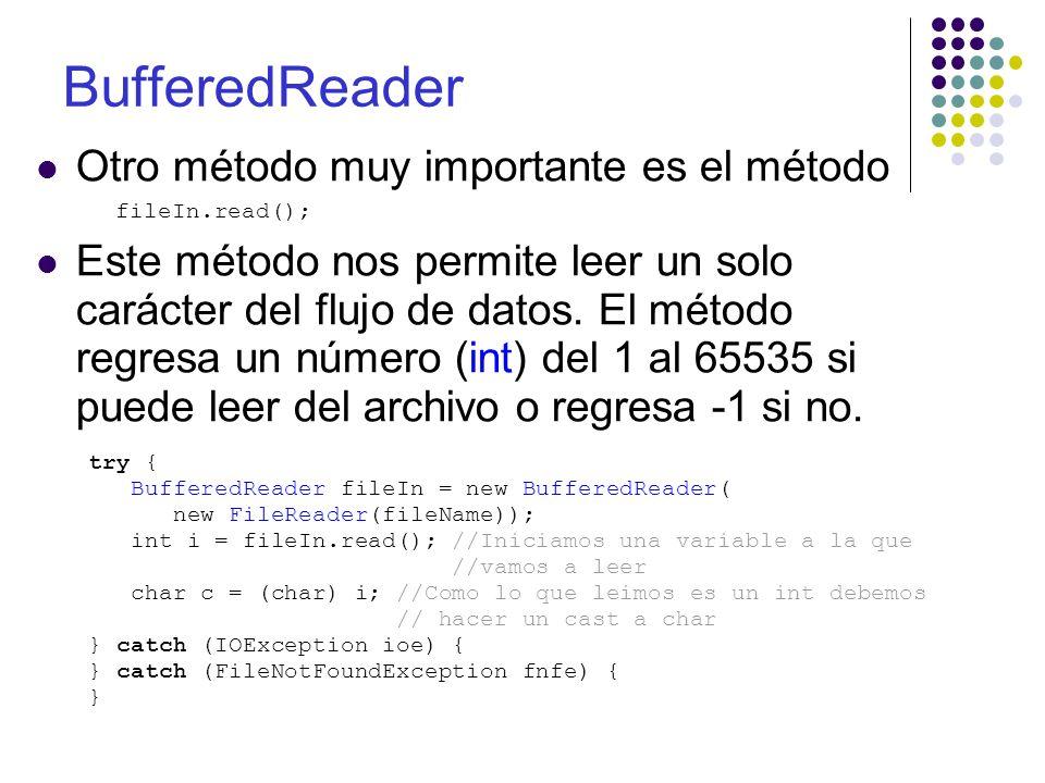 BufferedReader Otro método muy importante es el método fileIn.read(); Este método nos permite leer un solo carácter del flujo de datos. El método regr