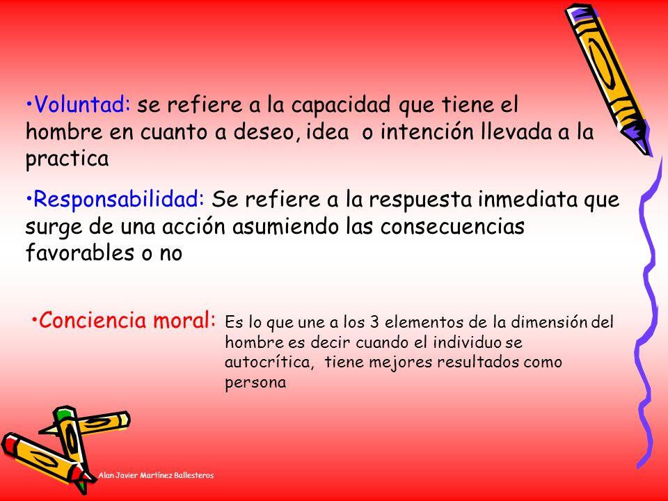 Alan Javier Martínez Ballesteros Voluntad: se refiere a la capacidad que tiene el hombre en cuanto a deseo, idea o intención llevada a la practica Res