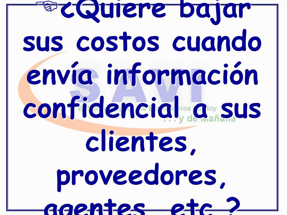 ¿Quiere ¿Quiere bajar sus costos cuando envía información confidencial a sus clientes, proveedores, agentes, etc.?
