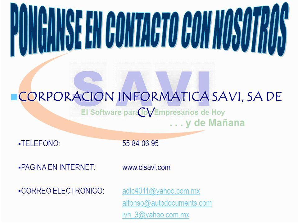 CORPORACION INFORMATICA SAVI, SA DE CV CORPORACION INFORMATICA SAVI, SA DE CV TELEFONO: 55-84-06-95 PAGINA EN INTERNET:www.cisavi.com CORREO ELECTRONICO:adlc4011@yahoo.com.mxadlc4011@yahoo.com.mx alfonso@autodocuments.com lvh_3@yahoo.com.mx